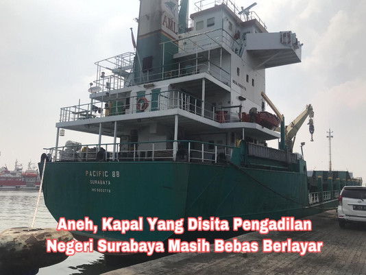 Aneh, Kapal Yang Disita Pengadilan Negeri Surabaya Masih Bebas Berlayar