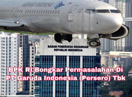 BPK RI Bongkar Permasalahan Di PT Garuda Indonesia (Persero) Tbk
