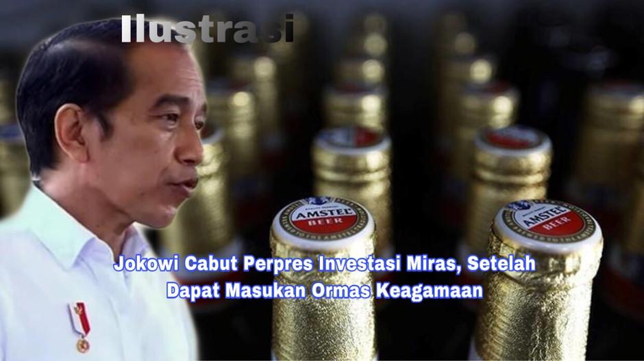 Jokowi Cabut Perpres Investasi Miras, Setelah Dapat Masukan Ormas Keagamaan