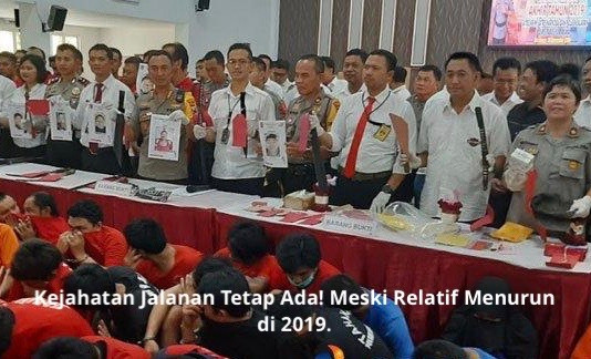 Kejahatan Jalanan Tetap Ada! Meski Relatif Menurun di 2019.