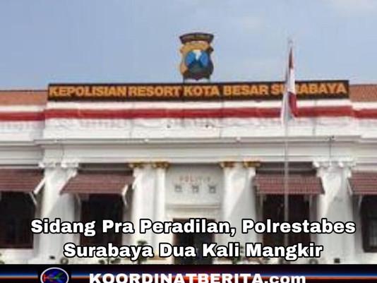 Sidang Pra Peradilan, Polrestabes Surabaya Dua Kali Mangkir