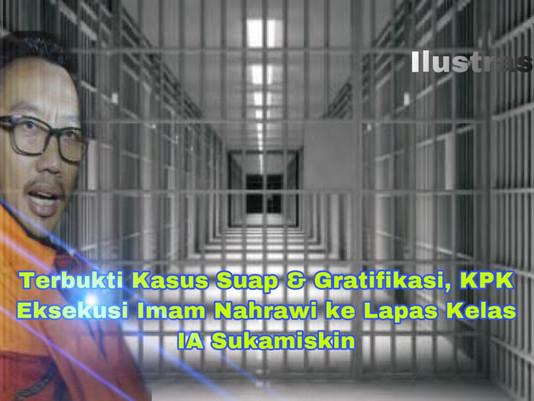 Terbukti Kasus Suap dan Gratifikasi, KPK Eksekusi Imam Nahrawi ke Lapas Kelas IA Sukamiskin