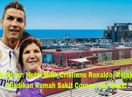 Tak Benar: Hotel Milik Cristiano Ronaldo, Relakan Dijadikan Rumah Sakit Corona, Itu Hoax!
