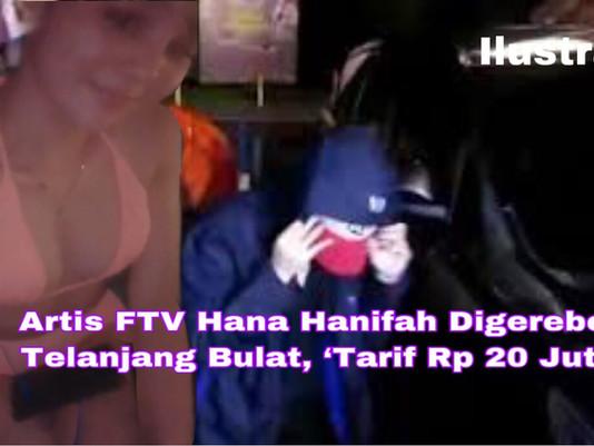 Artis FTV Hana Hanifah Digerebek Telanjang Bulat, 'Tarif Rp 20 Juta'