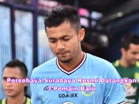 Persebaya Surabaya Resmi Datangkan 3 Pemain Baru