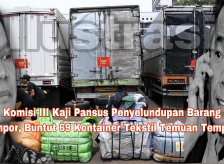Komisi III Kaji Pansus Penyelundupan Barang Impor, Buntut 69 Kontainer Tekstil Temuan Tempo