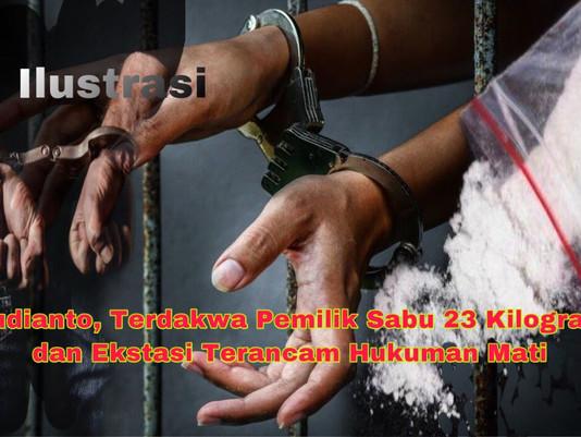 Budianto, Terdakwa Pemilik Sabu 23 Kilogram & Ekstasi Terancam Hukuman Mati