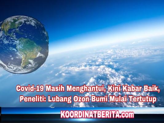 Covid-19 Masih Menghantui, Kini Kabar Baik, Peneliti: Lubang Ozon Bumi Mulai Tertutup