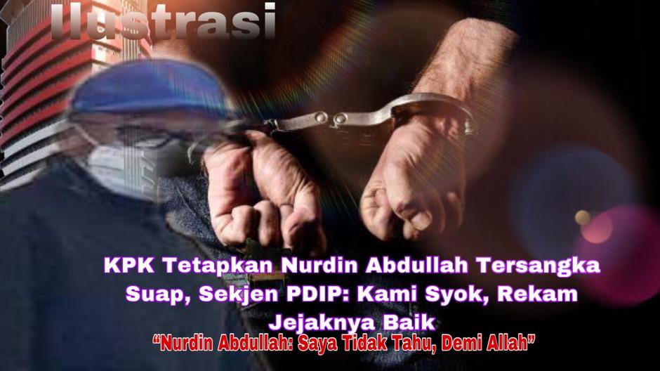 KPK Tetapkan Nurdin Abdullah Tersangka Suap, Sekjen PDIP: Kami Syok, Rekam Jejaknya Baik