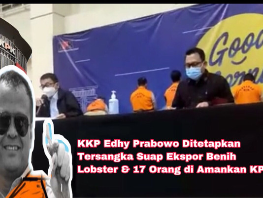 KKP Edhy Prabowo Ditetapkan Tersangka Suap Ekspor Benur & 17 Orang Diamankan KPK