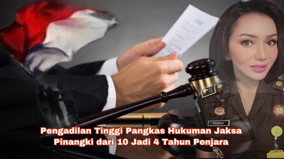 Pengadilan Tinggi Pangkas Hukuman Jaksa Pinangki dari 10 Jadi 4 Tahun Penjara.