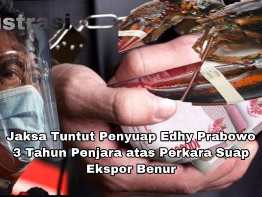 Jaksa Tuntut Penyuap Edhy Prabowo 3 Tahun Penjara atas Perkara Suap Ekspor Benur