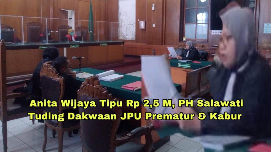 Anita Wijaya Tipu Rp 2,5 M, PH Salawati Tuding Dakwaan JPU Prematur & Kabur