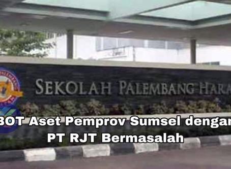 BOT Aset Pemprov Sumsel Ke PT RJT Bermasalah