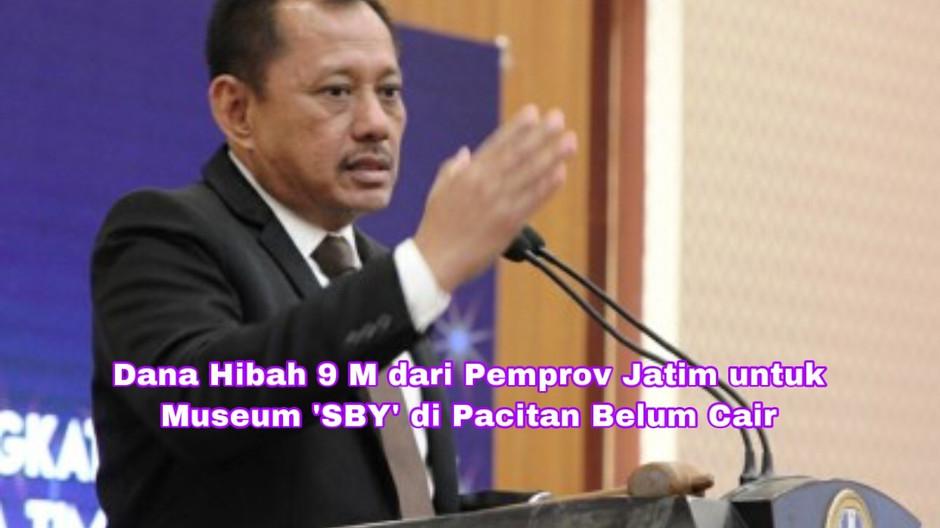 Dana Hibah 9 M dari Pemprov Jatim untuk Museum 'SBY' Pacitan Belum Cair