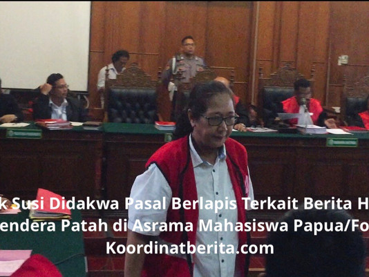Mak Susi Didakwa Pasal Berlapis Terkait Berita Hoaks Bendera Patah di Asrama Mahasiswa Papua