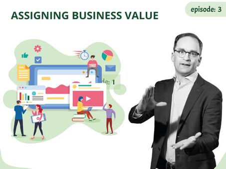 Episode 3 - Assigning Business Value