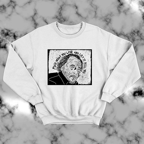 """Charles Bukowski """"Find what you love and let it kill you"""" Unisex Sweatshirt"""