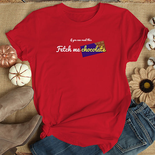 Fetch me Chocolate Tshirt