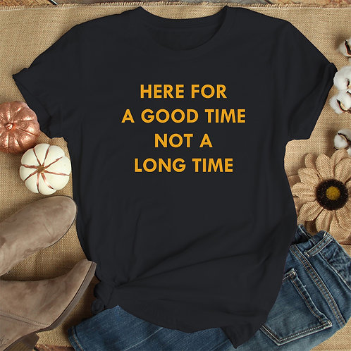Here For Good Time Women Premium Tshirt (Unisex Fit)