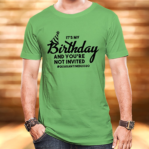 Its My Birthday And You Are Not Invited Unisex Tshirt