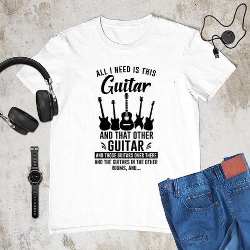All I need is Guitar Tshirt
