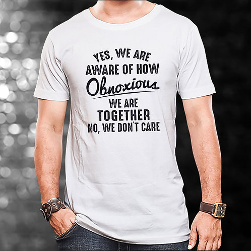 How Obnoxious We Are Together Unisex Tshirt