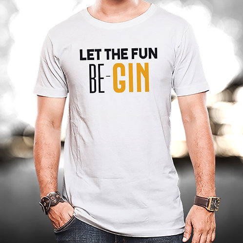 Let The Fun Be-Gin Unisex Tshirt