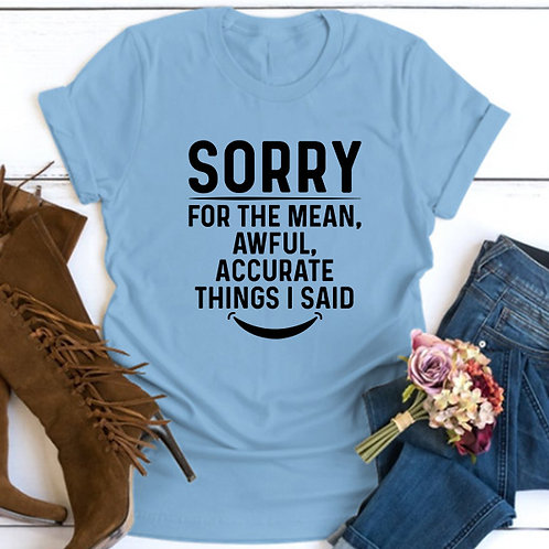Sorry for Mean Tshirt