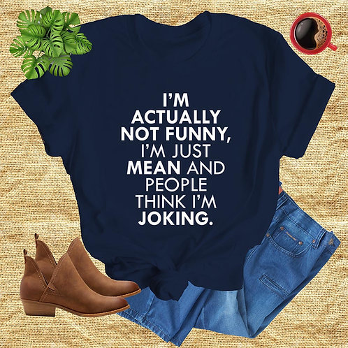 Actually Not Funny Tshirt