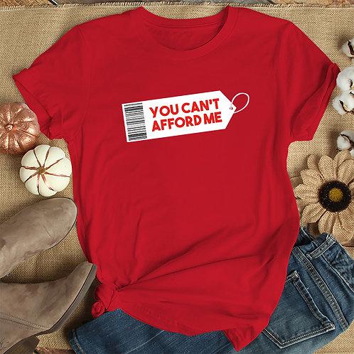 Cant Afford Me Tshirt