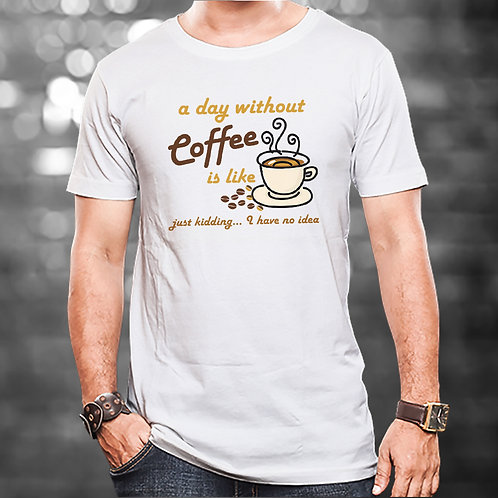 A Day Without Coffee Unisex Tshirt