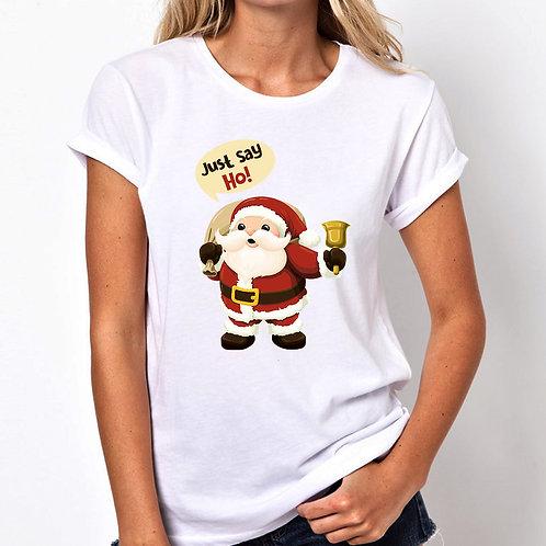 Just Say Ho Christmas Women Tshirt (Unisex Fit)