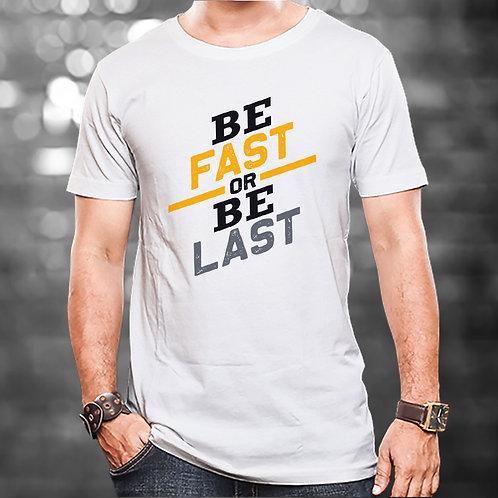 Be Fast Or Be Last Unisex Tshirt