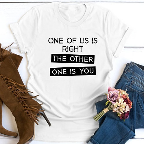 One of Us is Right Tshirt