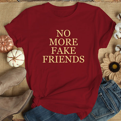 No More Fake Friends Tshirt
