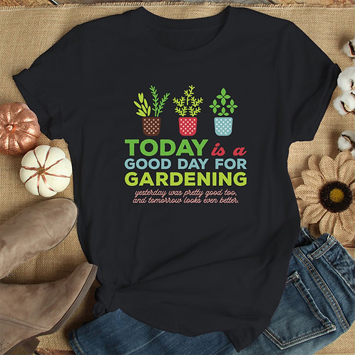 Good day for Gardening Unisex Tshirt