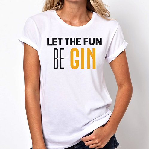 Let The Fun Be-Gin Women Tshirt (Unisex Fit)