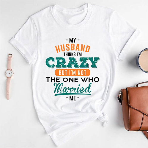 Husband thinks I am Crazy