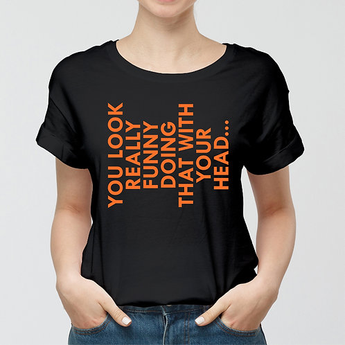 You Look Really Funny Women Premium Tshirt (Unisex Fit)