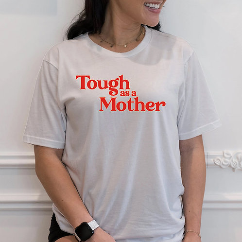 Tough as a Mother Tshirt