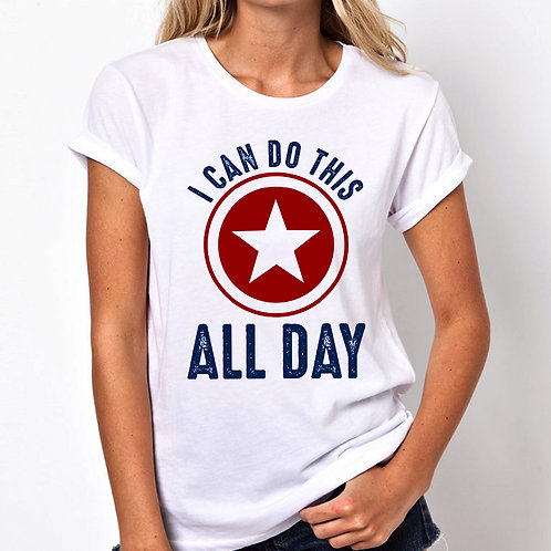 I Can Do This All Day Women Tshirt (Unisex Fit)
