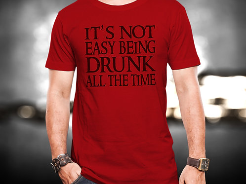 Its Not Easy Being Drunk Unisex Tshirt