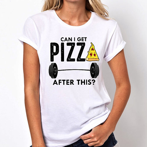 Can I Get Pizza After This Women Tshirt (Unisex Fit)