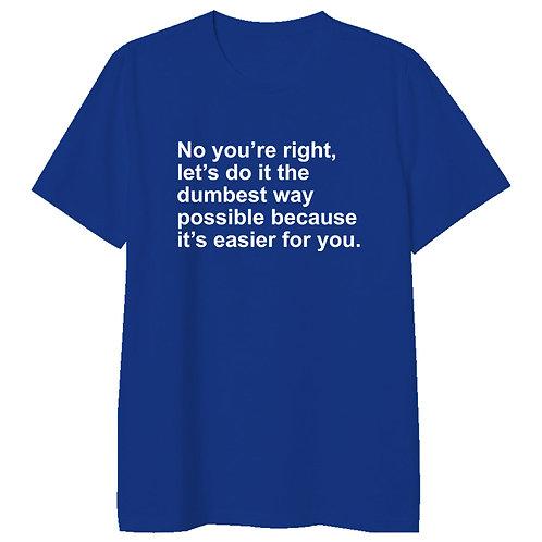 Dumbest Way Tshirt