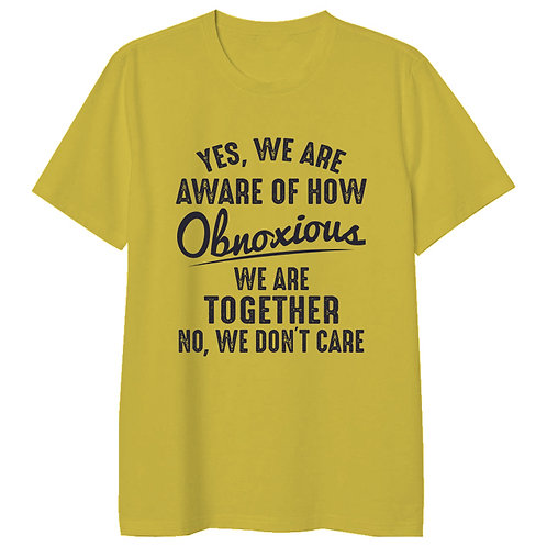 How Obnoxious We Are Together Women Tshirt (Unisex Fit)