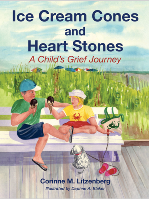 Ice Cream Cones and Heart Stones, A Child's Grief Journey Story