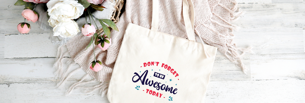 Tote Bag; Don't forget to be awesome today