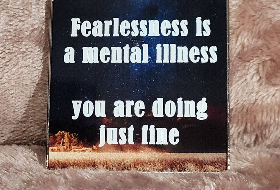 Motivational Magnet; Fearlessness Is A Mental Illness, You Are Doing Just Fine