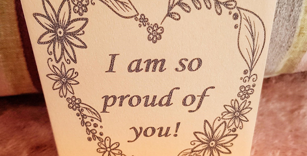 Card of Encouragement; I am so proud of you